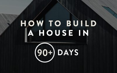 How to Build a House in 90+ Days [with Infographic]